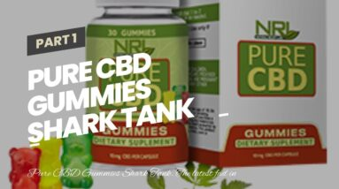 Pure CBD Gummies Shark Tank [UPDATE 2020!]