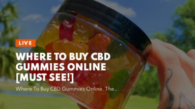 Where To Buy CBD Gummies Online [MUST SEE!]